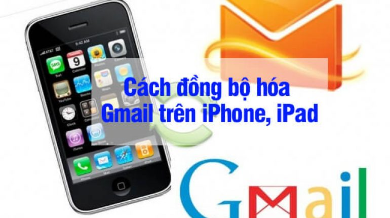 Đồng bộ Gmail trên iPhone, iPad đơn giản