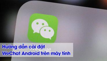 Hướng dẫn cài đặt WeChat Android trên máy tính (1)