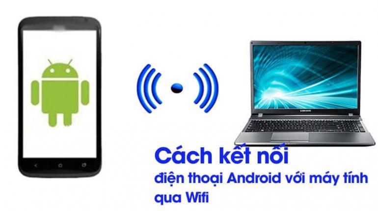 Hướng dẫn cách kết nội điện thoại Android với máy tính qua Wifi