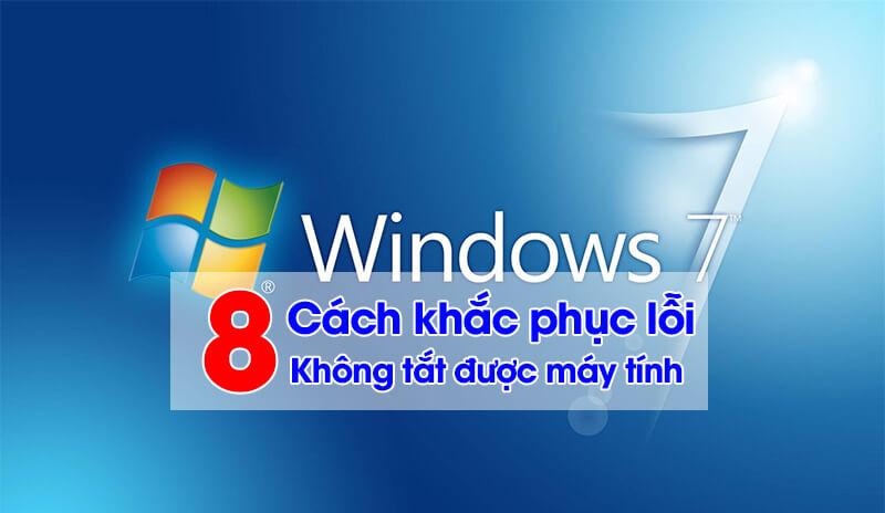 Lỗi không tắt được máy tính khi Shutdown trên Windown 7