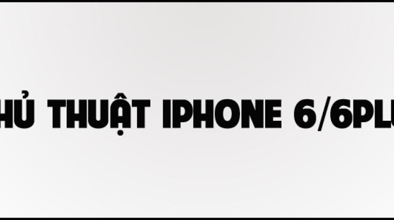 Mẹo hay sử dụng iPhone 6 và 6 Plsu